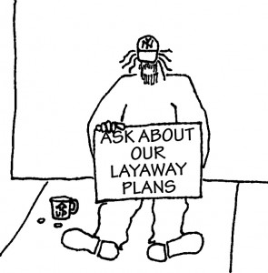 Beggar with sign: Ask About Our Layaway Plans