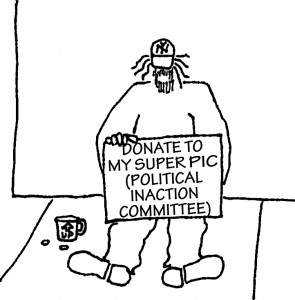 Beggar with sign: Donate to my Super PIC (Political Inaction Committee)
