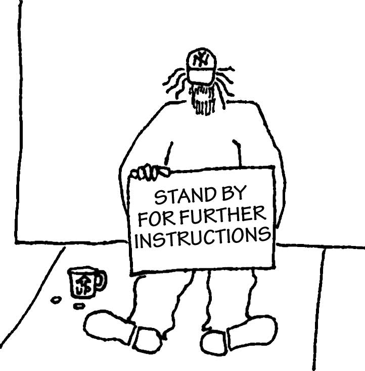 Homeless guy with a sign: Stand By For Further Instructions