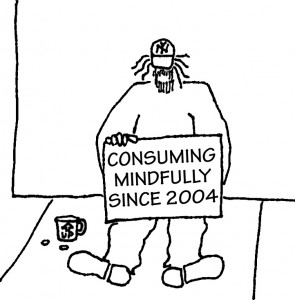 Homeless guy with sign: Consuming Mindfully Since 2004