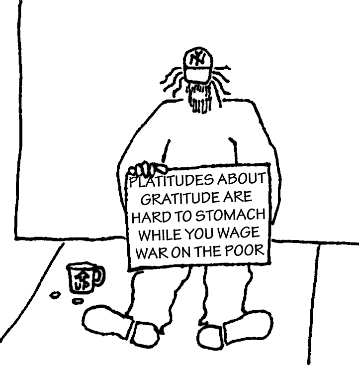 Homeless guy with sign for Thanksgiving: Platitudes about gratitude are hard to stomach while you wage war on the poor.