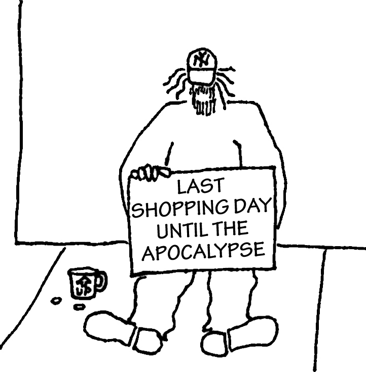 "Homeless guy with sign: ""Last Shopping Day Until the Apocalypse"""