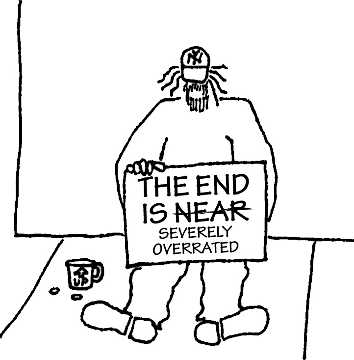 """Homeless guy with sign: """"The End is Near [crossed out} severely overrated."""""""